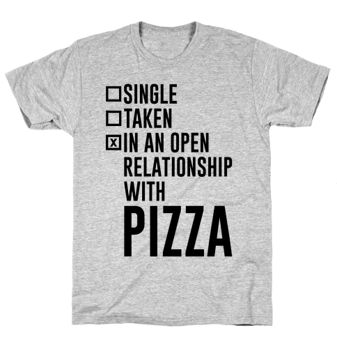 I'm In An Open Relationship With Pizza Mens T-Shirt