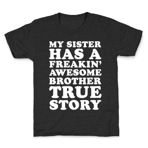 My Sister Has A Freakin' Awesome Brother True Story Kids T-Shirt
