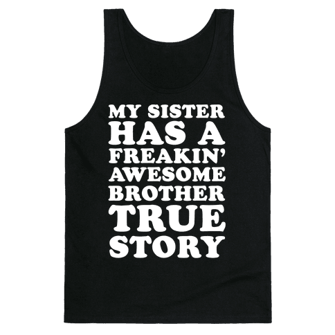 My Sister Has A Freakin' Awesome Brother True Story Tank Top