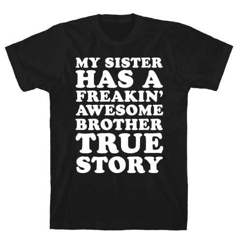 My Sister Has A Freakin' Awesome Brother True Story Mens T-Shirt