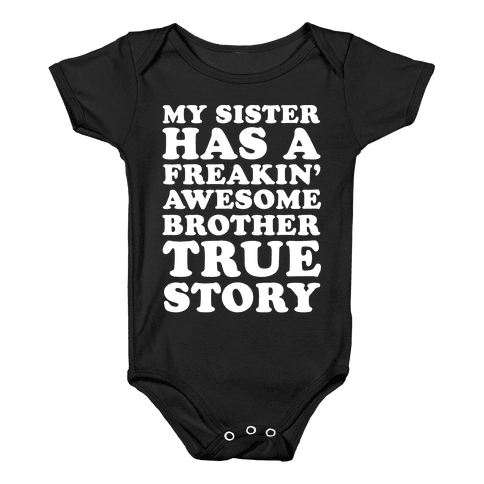 My Sister Has A Freakin' Awesome Brother True Story Baby Onesy