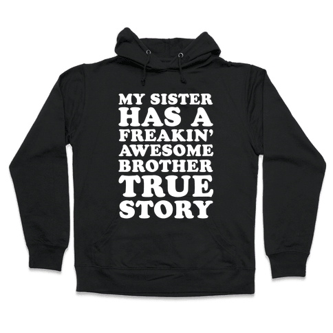 My Sister Has A Freakin' Awesome Brother True Story Hooded Sweatshirt