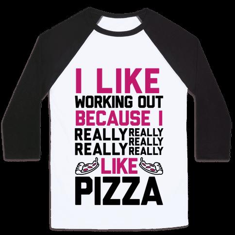 I Like Working Out Because I Really Like Pizza Baseball Tee