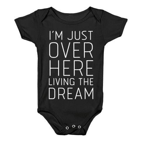 I'm Just Over Here Living The Dream  Baby Onesy