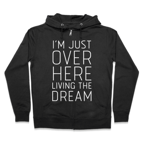 I'm Just Over Here Living The Dream  Zip Hoodie