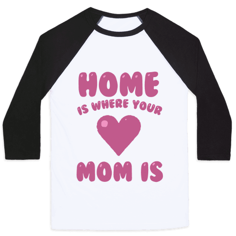 Home Is Where Your Mom Is Baseball Tee