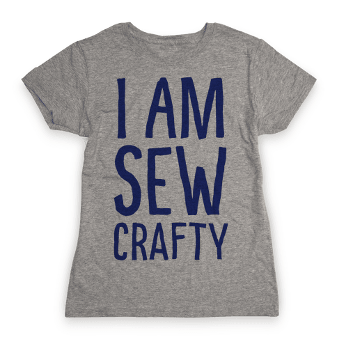 I Am Sew Crafty Womens T-Shirt