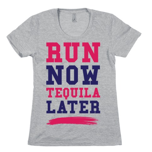 Run Now Tequila Later Womens T-Shirt