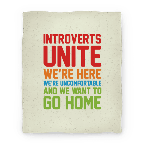 Introverts Unite! We're Here, We're Uncomfortable And We Want To Go Home Blanket