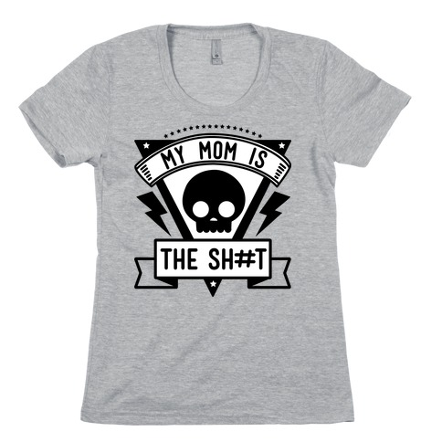 My Mom is the Shit Womens T-Shirt