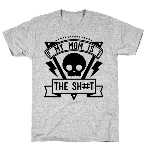 My Mom is the Shit Mens T-Shirt