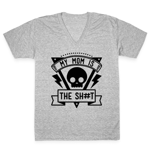 My Mom is the Shit V-Neck Tee Shirt