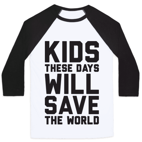 Kids These Days Will Save The World Baseball Tee