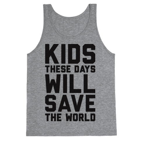 Kids These Days Will Save The World Tank Top