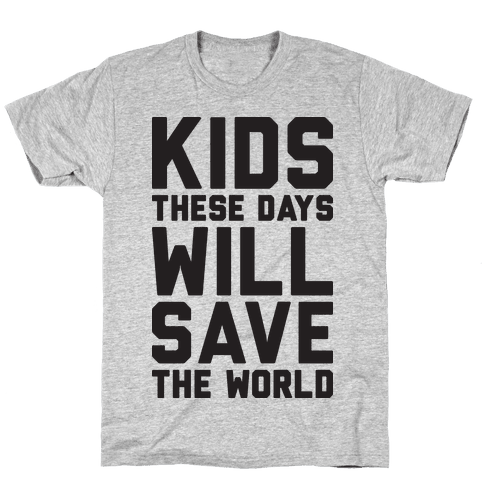 Kids These Days Will Save The World Mens T-Shirt