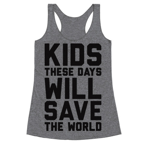 Kids These Days Will Save The World Racerback Tank Top