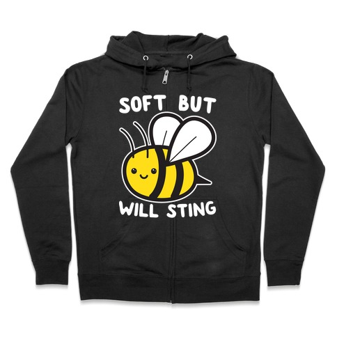 Soft But Will Sting Bee Zip Hoodie