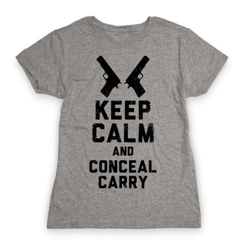 Keep Calm and Conceal Carry Womens T-Shirt