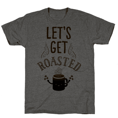 Let's Get Roasted Mens T-Shirt