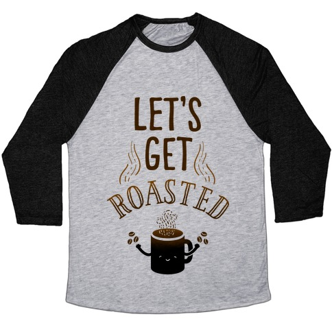 Let's Get Roasted Baseball Tee