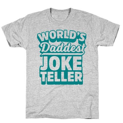 World's Daddest Joke Teller T-Shirt