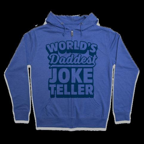 World's Daddest Joke Teller Zip Hoodie