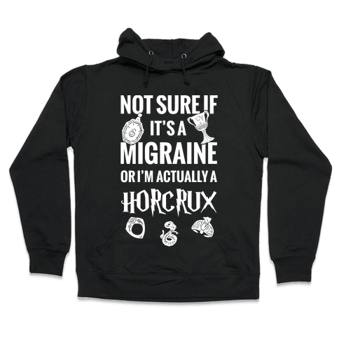 Not Sure If Migraine Or I'm Actually A Horcrux Hooded Sweatshirt