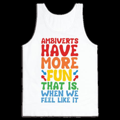 Ambiverts Have More Fun Tank Top