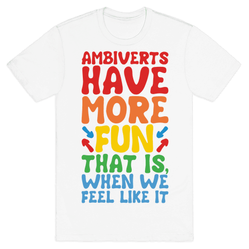 Ambiverts Have More Fun Mens T-Shirt