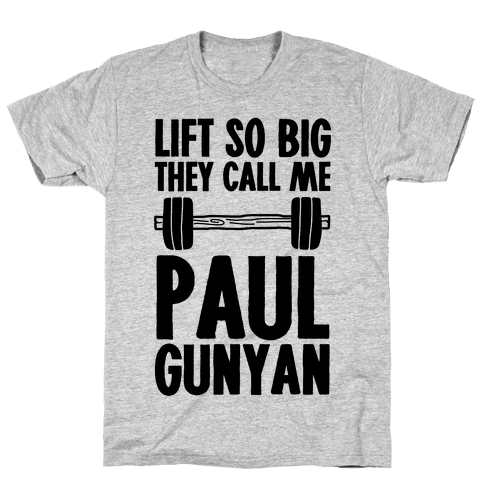 Lift So Big They Call Me Paul Gunyan Mens T-Shirt