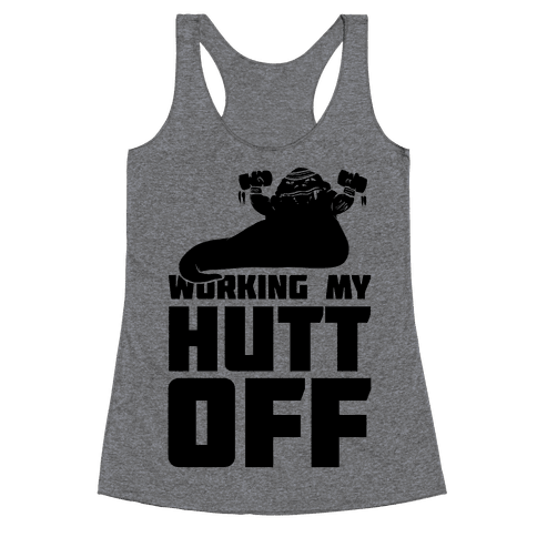 Working My Hutt Off. Racerback Tank Top