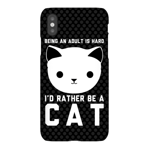 Being An Adult Is Hard I'd Rather Be A Cat Phone Case
