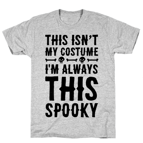 This Isn't My Costume I'm Always This Spooky Mens T-Shirt