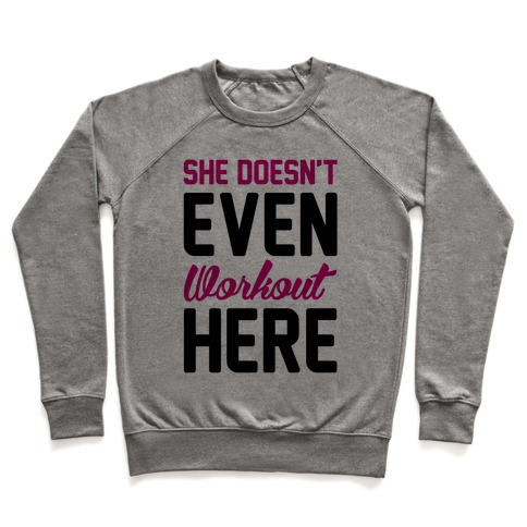She Doesn't Even Workout Here Pullover