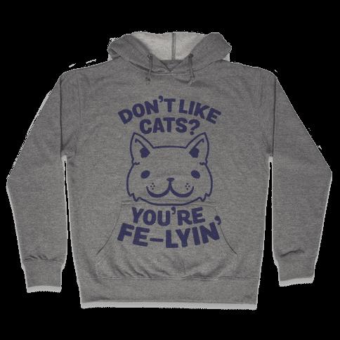 Don't Like Cats? You're Fe-Lyin' Hooded Sweatshirt