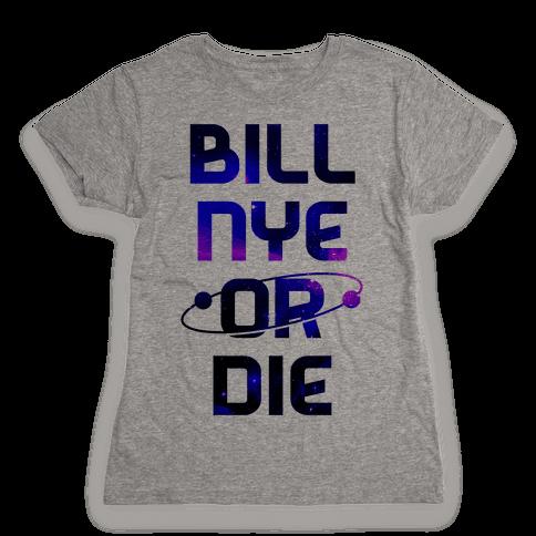 Bill Nye Or Die Womens T-Shirt