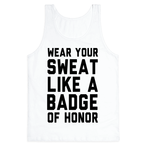 Wear Your Sweat Like a Bade of Honor Tank Top