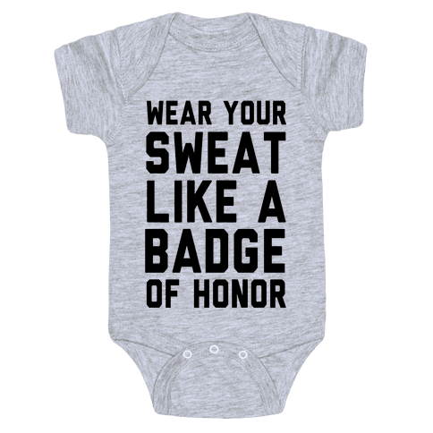 Wear Your Sweat Like a Bade of Honor Baby Onesy