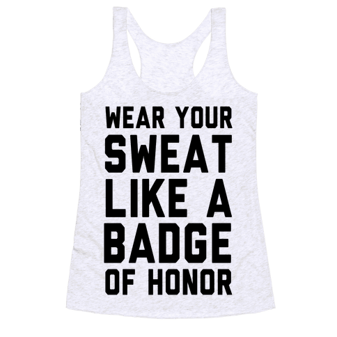 Wear Your Sweat Like a Bade of Honor Racerback Tank Top