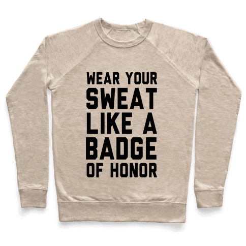 Wear Your Sweat Like a Bade of Honor Pullover