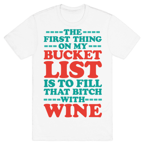 The First Thing On My Bucket List Mens T-Shirt