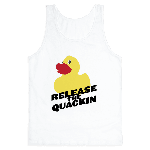 Release The Quackin! Tank Top