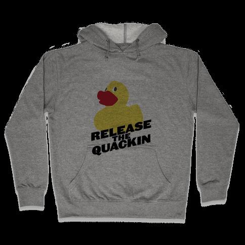Release The Quackin! Hooded Sweatshirt