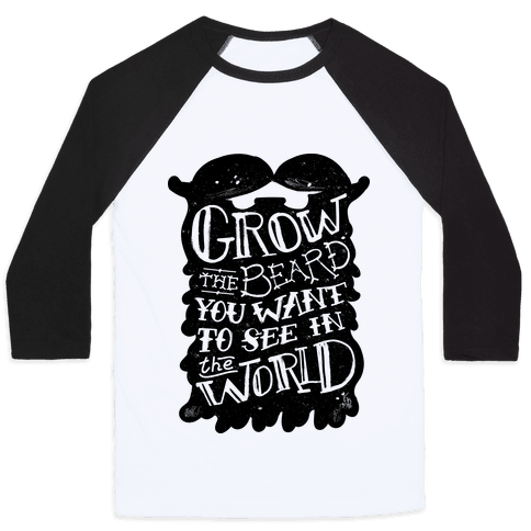 Grow the Beard You Want to See in the World Baseball Tee