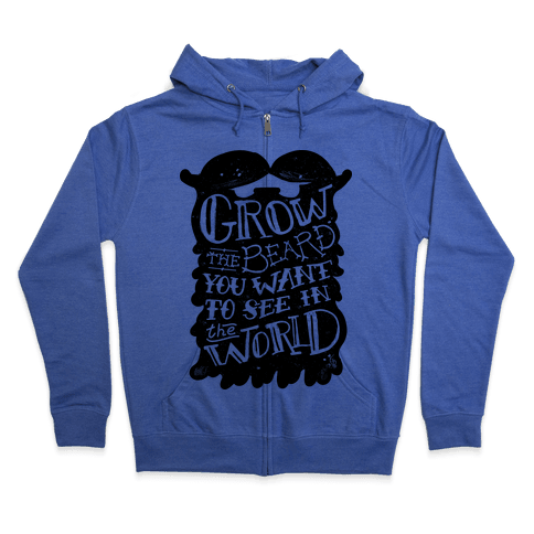 Grow the Beard You Want to See in the World Zip Hoodie