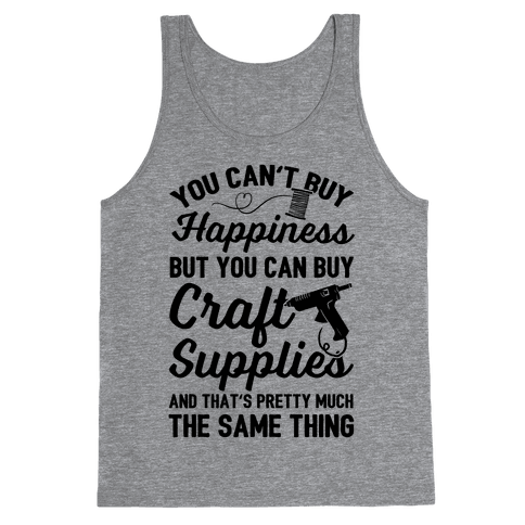 You Can't Buy Happiness But You Can Buy Craft Supplies Tank Top