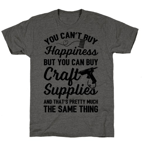 You Can't Buy Happiness But You Can Buy Craft Supplies T-Shirt