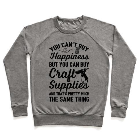 You Can't Buy Happiness But You Can Buy Craft Supplies Pullover