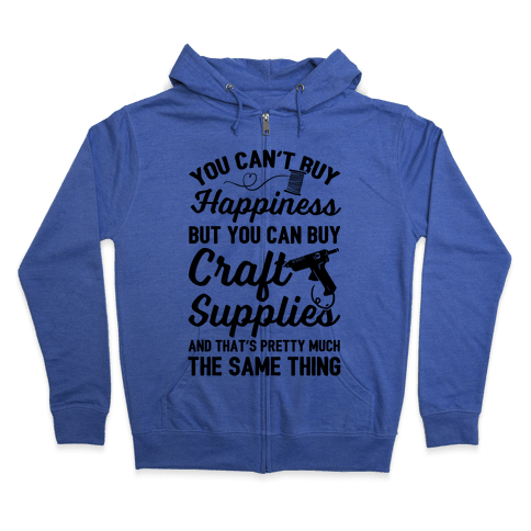 You Can't Buy Happiness But You Can Buy Craft Supplies Zip Hoodie