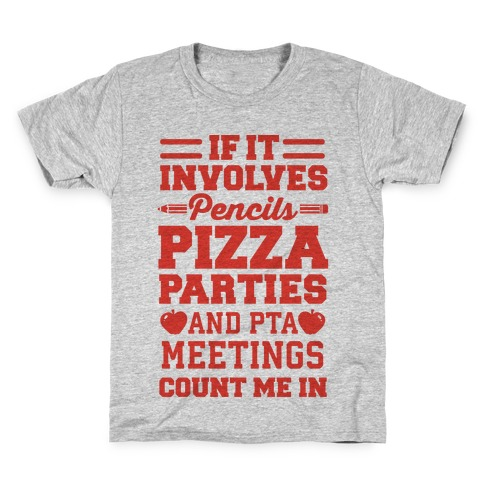 If It Involves Pencils, Pizza Parties, And PTA Meetings, Count Me In Kids T-Shirt
